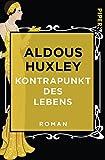 Kontrapunkt des Lebens: Roman - Aldous Huxley
