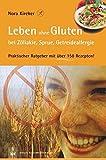 Leben ohne Gluten bei Zöliakie, Sprue, Getreideallergie: Praktischer Ratgeber mit über 150 Rezepten! (Edition GesundheitsSchmiede)