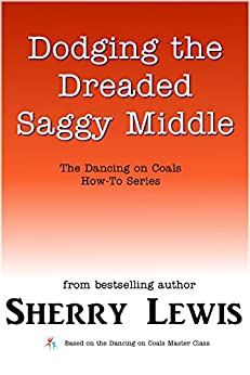 Dodging the Dreaded Saggy Middle (The Dancing on Coals How-To Series Book 8) by [Lewis, Sherry]