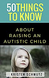 50 Things to Know About Raising an Autistic Child