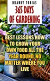 365 Days Of Gardening: Best Lessons How to Grow Your Own Food All The Year Round, No Matter Where You Live: (Organic Gardening, Prepper's Garden, Gardening, Garden Ideas, Indoor Gardening)