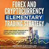 Forex and Cryptocurrency Elementary Trading Strategy: Learn How Make Trading with Forex and Cryptocurrency, Include Strategy and Tips