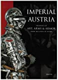 Imperial Austria: Treasures of Art, Arms & Armor : From the State of Syria: Art, Arms and Armour from the State of Styria