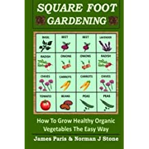 Square Foot Gardening: How To Grow Healthy Organic Vegetables The Easy Way by James Paris (2014-03-13)