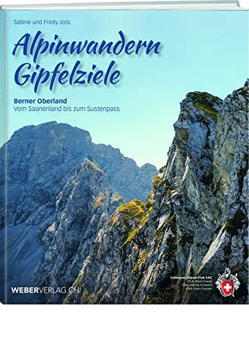 Alpinwandern Gipfelziele: Berner Oberland - Vom Saanenland bis zum Sustenpass