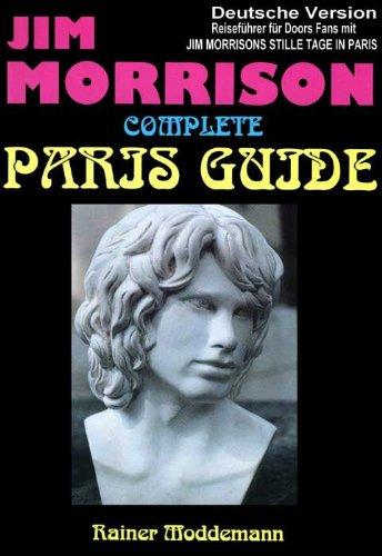 Paris Reiseführer für Jim Morrison Fans - Jim Morrison Complete Paris Guide: Jim Morrisons Stille Tage in Paris (Ipad Eingestellt)
