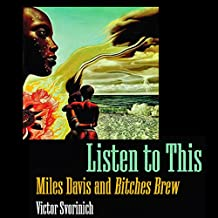 Listen to This: Miles Davis and Bitches Brew