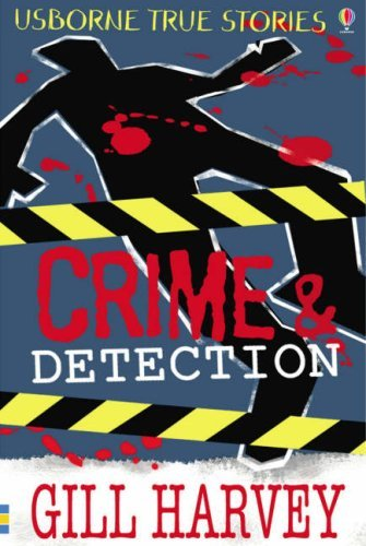 Crime and Detection (Usborne True Stories) (Usborne True Stories) by Gill Harvey (2007-08-01)