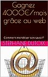 Telecharger Livres Gagnez 4000 mois grace au web Comment monetiser son savoir (PDF,EPUB,MOBI) gratuits en Francaise