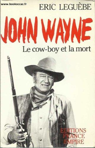 JOHN WAYNE . LE COW-BOY ET LA MORT par Eric Leguèbe