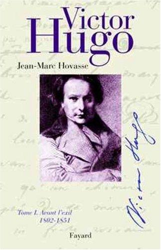 Victor Hugo, tome I : Avant l'exil, 1802-1851 par Jean-Marc Hovasse