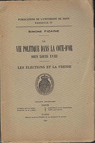 la vie politique dans la côte d'or sous louis XVIII : les élections et la presse par Simone FIZAINE