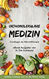 Orthomolekulare Medizin - Grundlagen der Nährstofftherapie - Alles was Du Wissen musst! : Vitamine, Mineralstoffe, Spurenelemente, Aminosäuren