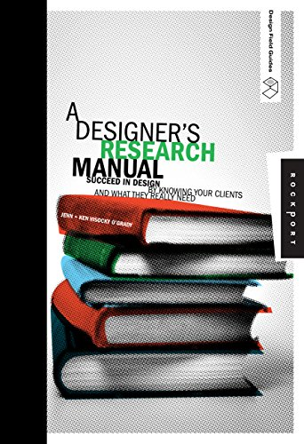 A Designer's Research Manual: Succeed in Design by Knowing Your Clients and What They Really Need (Design Field Guides) por Jennifer Visocky O'Grady