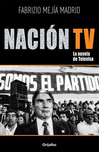 Nación TV: La novela de Televisa (Spanish Edition)