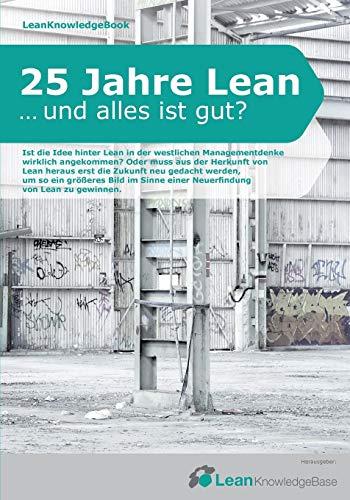 25 Jahre Lean ... und alles ist gut?: LeanKnowledgeBook -