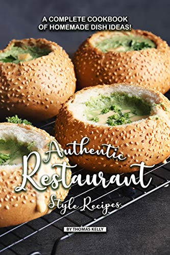 Authentic Restaurant Style Recipes: A Complete Cookbook of Homemade Dish Ideas! (English Edition)