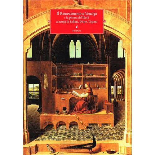 Il Rinascimento A Venezia E La Pittura Del Nord Ai Tempi Di Bellini, Durer, Tiziano