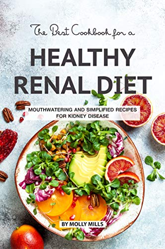 The Best Cookbook for a Healthy Renal Diet: Mouthwatering and Simplified Recipes For Kidney Disease (English Edition)