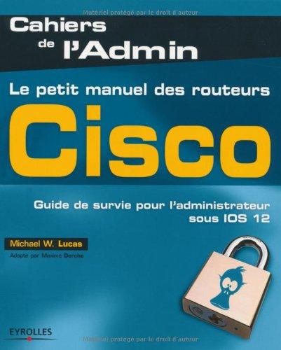 Le petit manuel des routeurs Cisco: Guid...