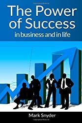 The Power of Success  In Business and In Life: Strategies for Lifelong Success
