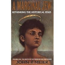 A Marginal Jew: v. 1: Rethinking the Historical Jesus (Anchor Bible)