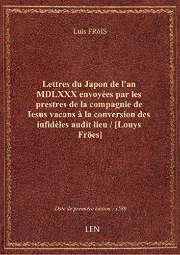 Lettres du Japon de l'an MDLXXX envoyes par les prestres de la compagnie de Iesus vacans  la conve