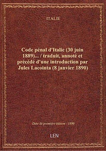 Code pénal d'Italie (30 juin 1889)… / traduit, annoté etprécédé d'une introduction parJulesLacoin par ITALIE