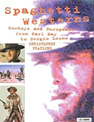 Spaghetti Westerns: Cowboys and Europeans from Karl May to Sergio Leone (Cinema and Society) by Christopher Frayling (1998-12-31)