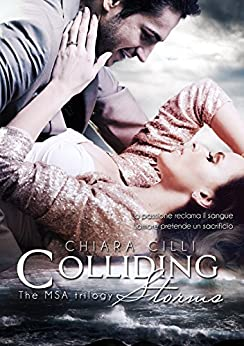 Colliding Storms (The MSA Trilogy #3) di [Cilli, Chiara]