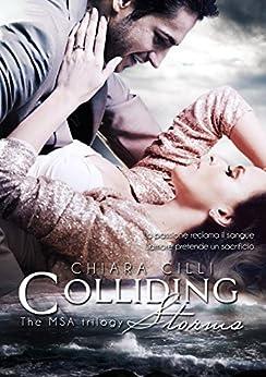 Colliding Storms (The MSA Trilogy #3) di [Cilli, Chiara]