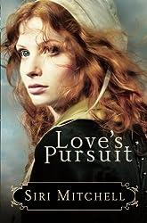 Love's Pursuit by Siri Mitchell (2009-06-01)