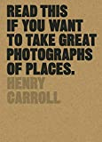 Read This if You Want to Take Great Photographs of Places (English Edition)