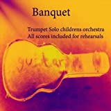 Banquet: Trumpet Solo childrens orchestra All scores included for rehearsals (Baroque Sketches Book 4) (English Edition)