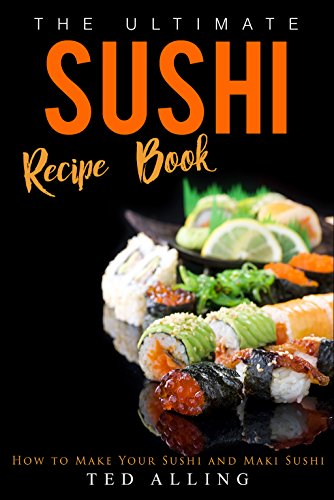 The ultimate sushi recipe book how to make your sushi and maki the ultimate sushi recipe book how to make your sushi and maki sushi english forumfinder Image collections