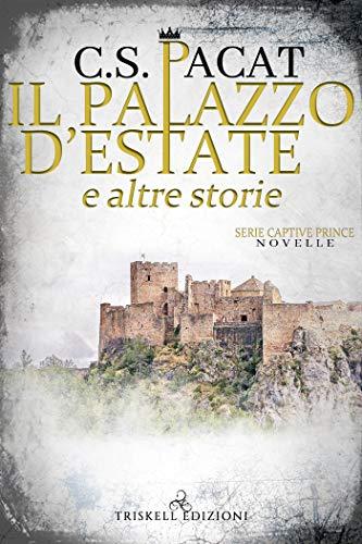 Il palazzo d'estate e altre storie (Captive Prince) di [Pacat, C.S.]