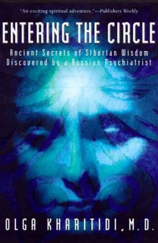 (Entering the Circle: Ancient Secrets of Siberian Wisdom Discovered by a Russian Psychiatrist) By Kharitidi, Olga (Author) Paperback on (01 , 2000)