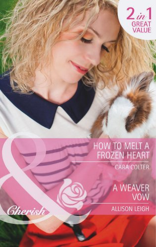book cover of How to Melt a Frozen Heart / A Weaver Vow