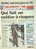 AUJOURD'HUI EN FRANCE [No 17324] du 18/05/2000 - MONT-BLANC - TUNNEL FERME JUSQU'EN MARS 2001 - QUI FAIT UN METIER A RISQUES - TRAGEDIE DES PAYS-BAS - MYSTERES AUTOUR DE L'EXPLOSION - CANCERS DE LA PEAU - UNE JOURNEE DE DEPISTAGE GRATUIT - POURQUOI RTL A VIRE BOUVARD - LES SPORTS - FOOT LE CAS FABIEN BARTHEZ
