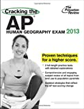 Cracking the AP Human Geography Exam, 2013 Edition (College Test Preparation)