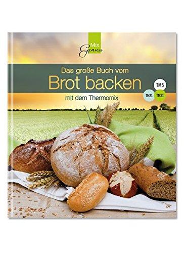 Preisvergleich Produktbild Das große Buch vom Brot backen: mit dem Thermomix