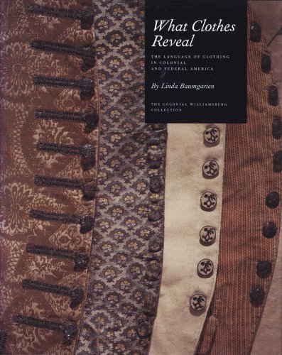 Kolonialzeit Kostüm - What Clothes Reveal - The Language of Clothing in Colonial and Federal America (Williamsburg Decorative Arts)