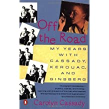 Off the Road: My Years with Cassady, Kerouac, and Ginsberg by Carolyn Cassady (1991-08-01)