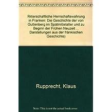 Ritterschaftliche Herrschaftswahrung in Franken. Die Geschichte der von Guttenberg im Spätmittelalter und zu Beginn der Frühen Neuzeit