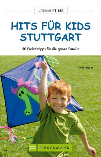 Hits für Kids Stuttgart: 50 Freizeittipps für die ganze Familie