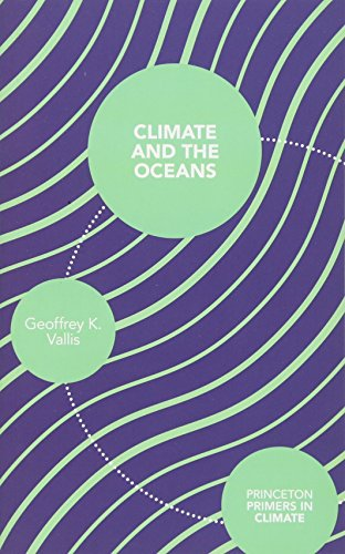 Climate and the Oceans (Princeton Primers in Climate) por Geoffrey K. Vallis