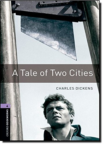 Oxford Bookworms Library: Stage 4: A Tale of Two Cities: 1400 Headwords (Oxford Bookworms ELT)