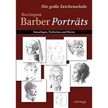 Die große Zeichenschule - Barrington Barber Porträts: Grundlagen, Techniken und Motive