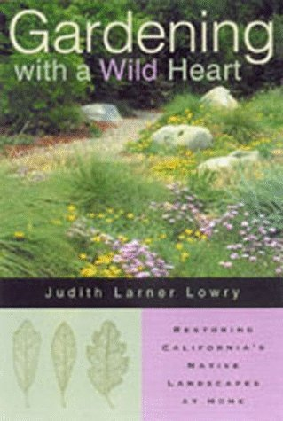 Gardening with a Wild Heart: Restoring California's Native Landscapes at Home by Judith Larner Lowry (1999-01-01)