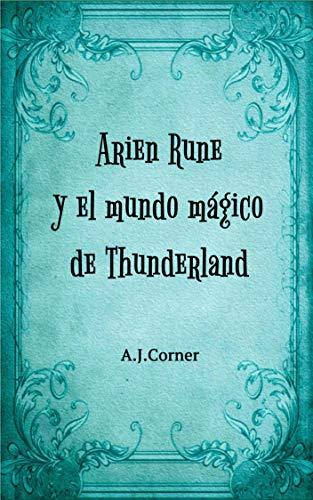 Arien Rune y el mundo mágico de Thunderland por A.J. Corner